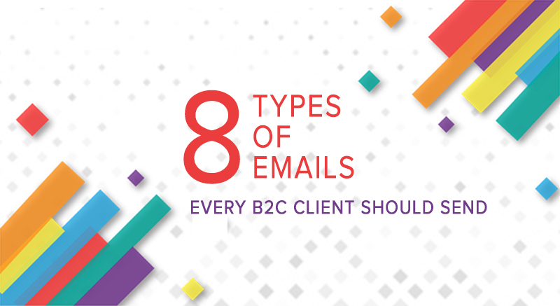 8 types of emails every B2C client should send to their customers