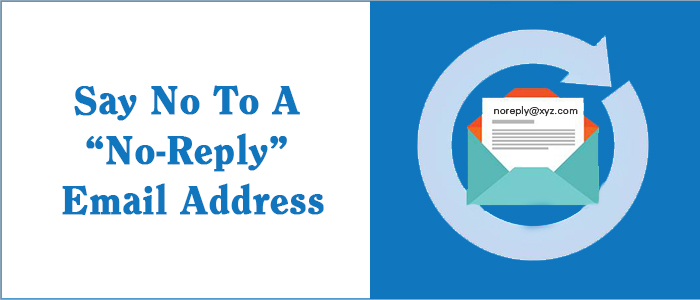 Why You Should Not Send Emails From A No-Reply Email Address