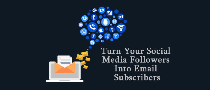 How to Turn Your Social Media Followers Into Email Subscribers