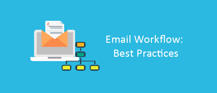 Best Practices For Creating Highly Effective Email Workflow