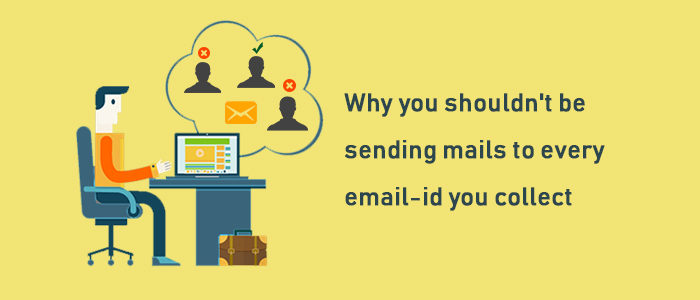 Why you should'nt be sending emails to every id you collect