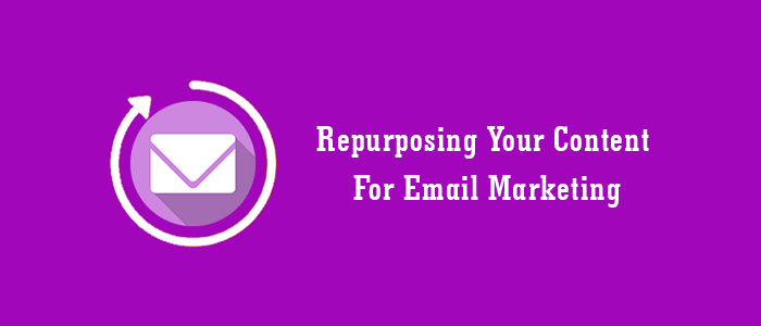 Repurposing Your Content For Email Marketing