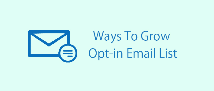 How to grow your own opt-in email list
