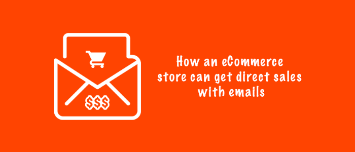 How an eCommerce store can get direct sales with emails