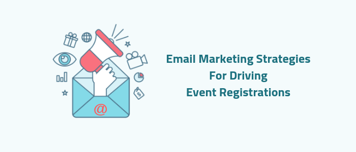 Email Marketing Strategies for Driving Event Registrations
