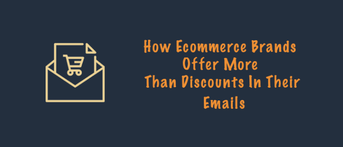 How eCommerce Brands can Offer More Than Discounts In Their Emails