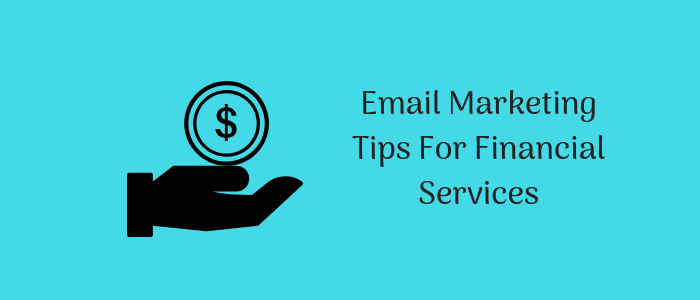 Email Marketing Tips For Financial Services