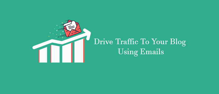 Drive Traffic To Your Blog Through Emails